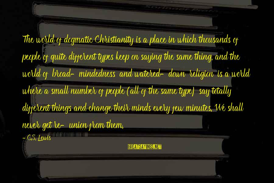Watered Down Sayings By C.S. Lewis: The world of dogmatic Christianity is a place in which thousands of people of quite