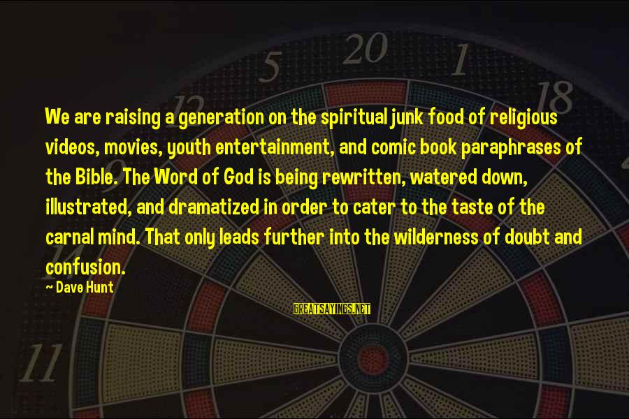 Watered Down Sayings By Dave Hunt: We are raising a generation on the spiritual junk food of religious videos, movies, youth