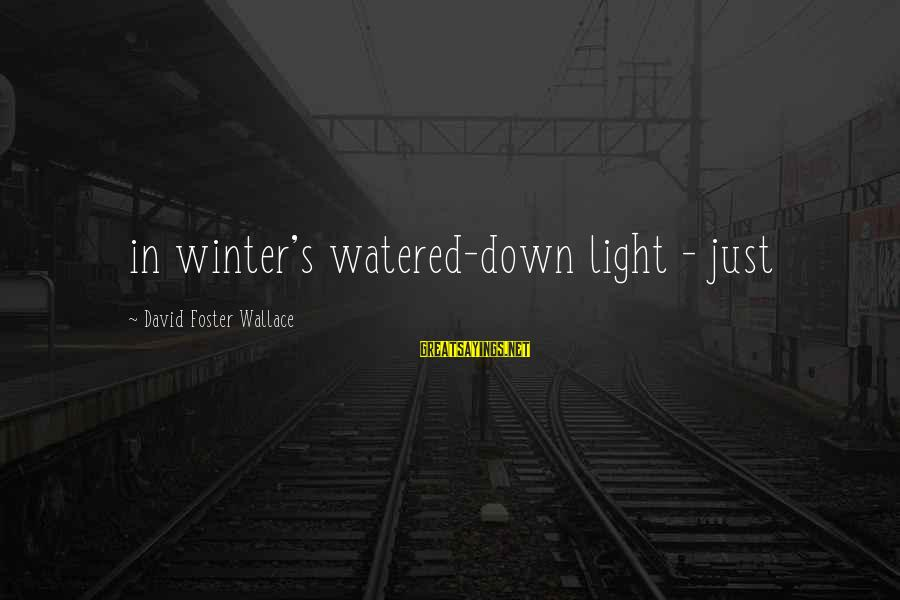 Watered Down Sayings By David Foster Wallace: in winter's watered-down light - just