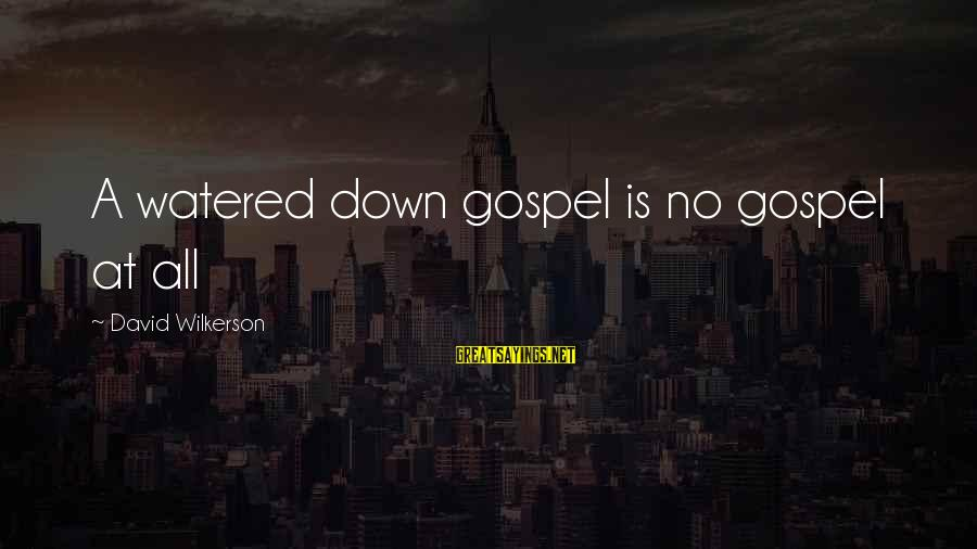 Watered Down Sayings By David Wilkerson: A watered down gospel is no gospel at all