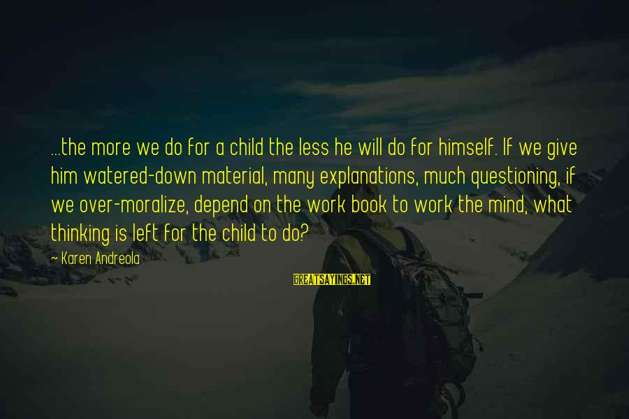 Watered Down Sayings By Karen Andreola: ...the more we do for a child the less he will do for himself. If