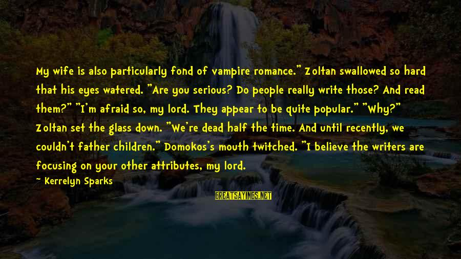 """Watered Down Sayings By Kerrelyn Sparks: My wife is also particularly fond of vampire romance."""" Zoltan swallowed so hard that his"""