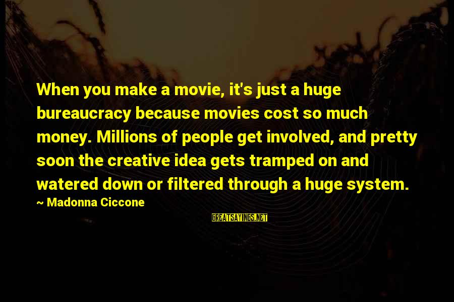 Watered Down Sayings By Madonna Ciccone: When you make a movie, it's just a huge bureaucracy because movies cost so much