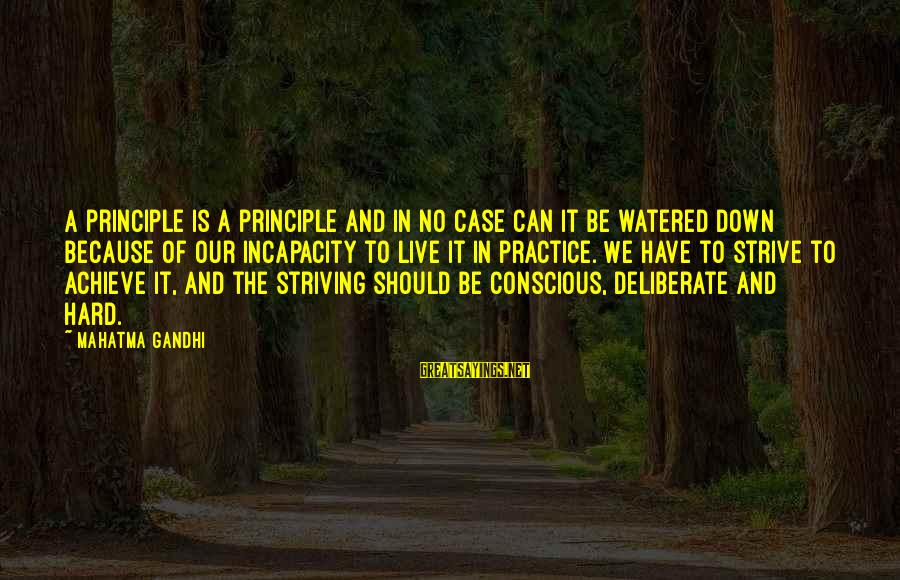 Watered Down Sayings By Mahatma Gandhi: A principle is a principle and in no case can it be watered down because