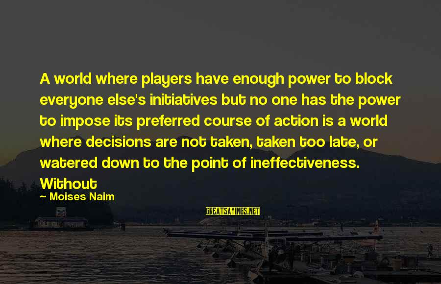 Watered Down Sayings By Moises Naim: A world where players have enough power to block everyone else's initiatives but no one