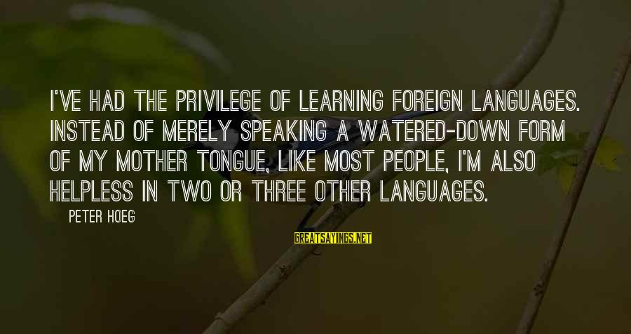 Watered Down Sayings By Peter Hoeg: I've had the privilege of learning foreign languages. Instead of merely speaking a watered-down form