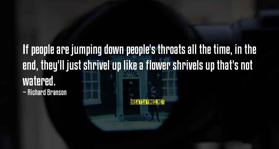 Watered Down Sayings By Richard Branson: If people are jumping down people's throats all the time, in the end, they'll just