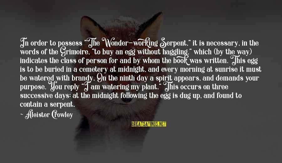"Watering Sayings By Aleister Crowley: In order to possess ""The Wonder-working Serpent,"" it is necessary, in the words of the"