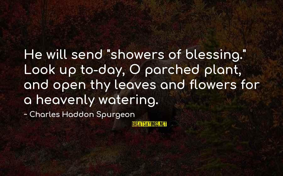 "Watering Sayings By Charles Haddon Spurgeon: He will send ""showers of blessing."" Look up to-day, O parched plant, and open thy"