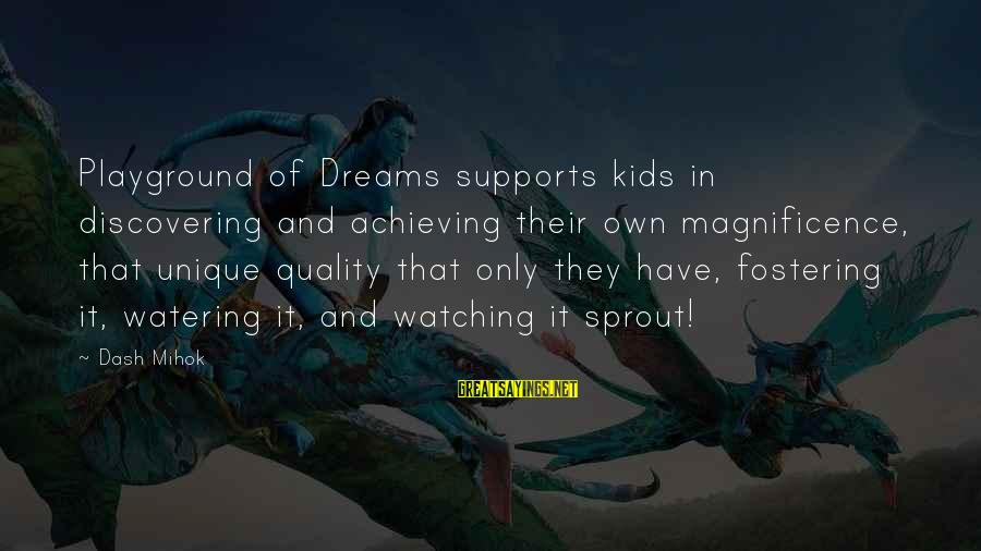 Watering Sayings By Dash Mihok: Playground of Dreams supports kids in discovering and achieving their own magnificence, that unique quality