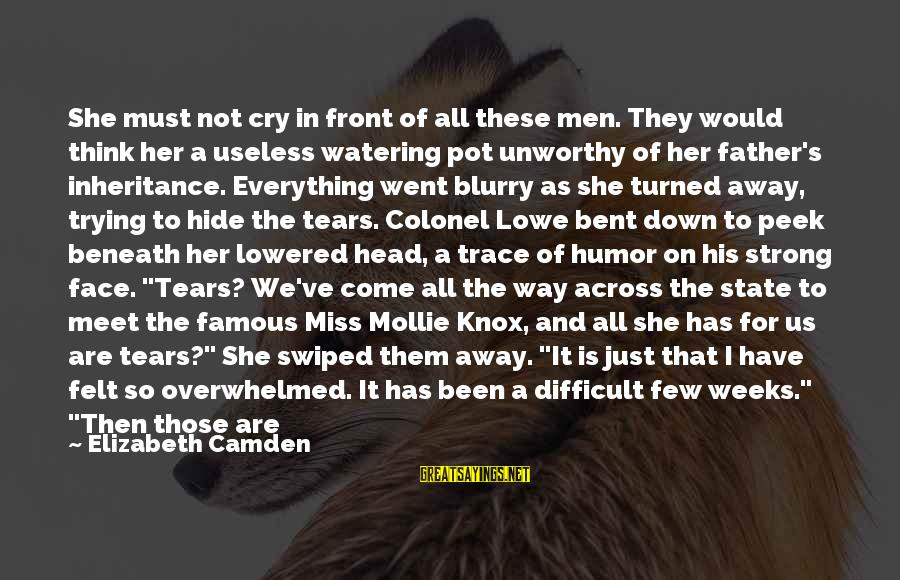 Watering Sayings By Elizabeth Camden: She must not cry in front of all these men. They would think her a