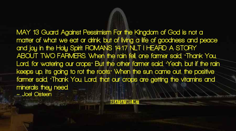 Watering Sayings By Joel Osteen: MAY 13 Guard Against Pessimism For the Kingdom of God is not a matter of