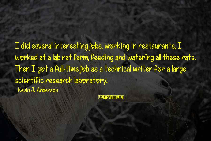 Watering Sayings By Kevin J. Anderson: I did several interesting jobs, working in restaurants, I worked at a lab rat farm,