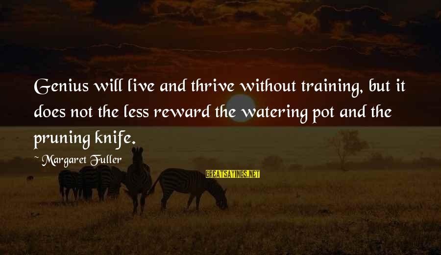 Watering Sayings By Margaret Fuller: Genius will live and thrive without training, but it does not the less reward the