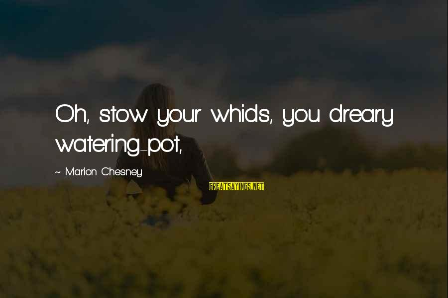 Watering Sayings By Marion Chesney: Oh, stow your whids, you dreary watering-pot,