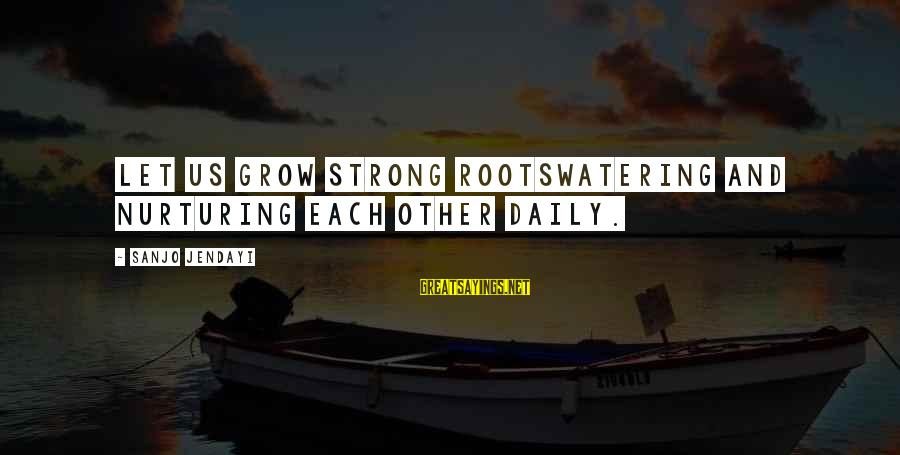 Watering Sayings By Sanjo Jendayi: Let us grow strong rootsWatering and nurturing Each other daily.