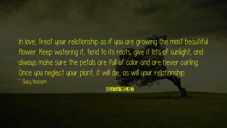 Watering Sayings By Suzy Kassem: In love, treat your relationship as if you are growing the most beautiful flower. Keep