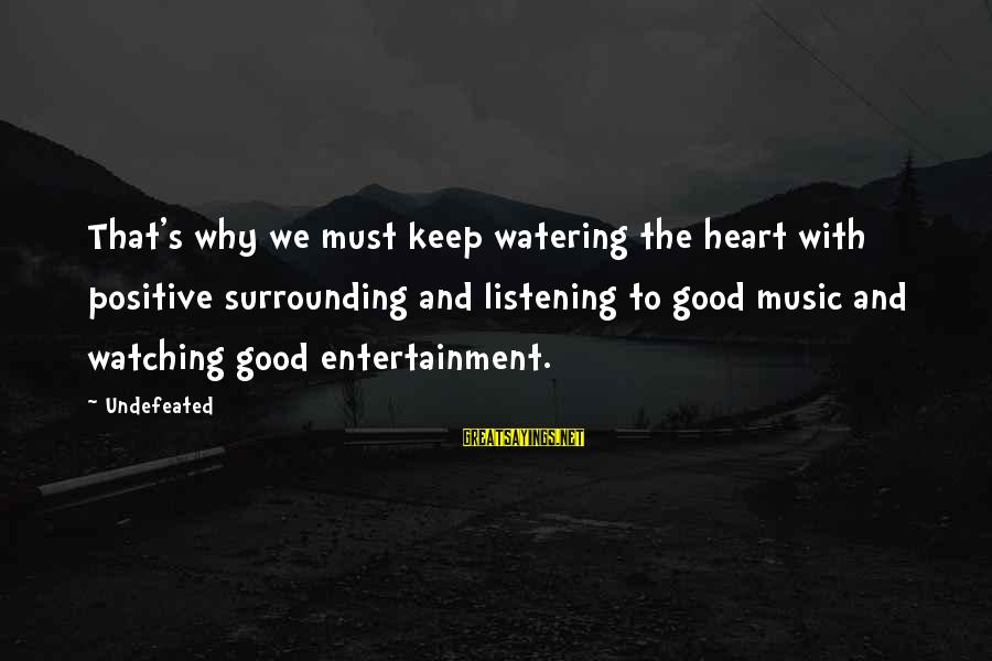 Watering Sayings By Undefeated: That's why we must keep watering the heart with positive surrounding and listening to good