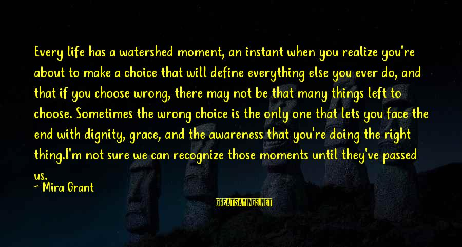Watershed Moment Sayings By Mira Grant: Every life has a watershed moment, an instant when you realize you're about to make
