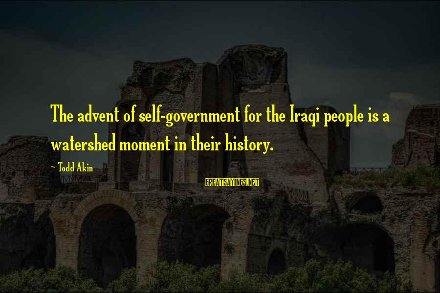 Watershed Moment Sayings By Todd Akin: The advent of self-government for the Iraqi people is a watershed moment in their history.