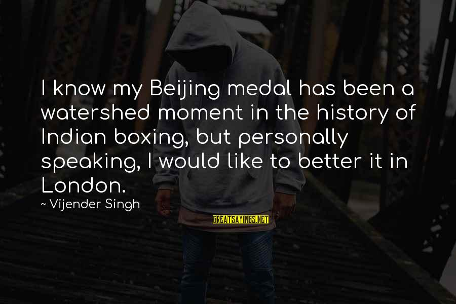 Watershed Moment Sayings By Vijender Singh: I know my Beijing medal has been a watershed moment in the history of Indian