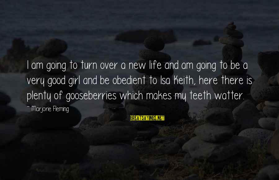 Watter Sayings By Marjorie Fleming: I am going to turn over a new life and am going to be a