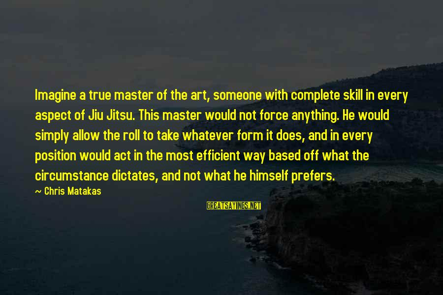 Way Of Mastery Sayings By Chris Matakas: Imagine a true master of the art, someone with complete skill in every aspect of
