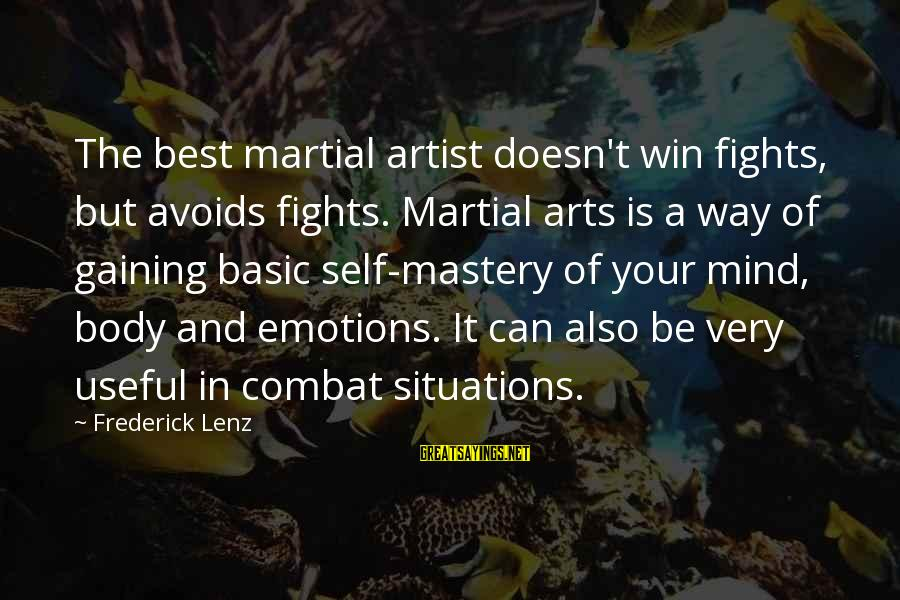 Way Of Mastery Sayings By Frederick Lenz: The best martial artist doesn't win fights, but avoids fights. Martial arts is a way