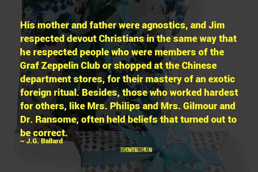 Way Of Mastery Sayings By J.G. Ballard: His mother and father were agnostics, and Jim respected devout Christians in the same way