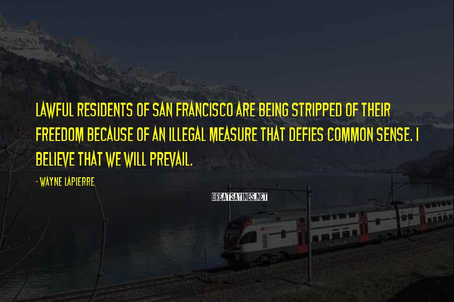 Wayne LaPierre Sayings: Lawful residents of San Francisco are being stripped of their freedom because of an illegal