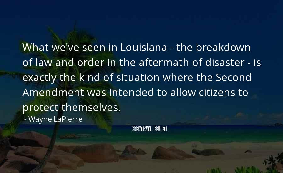 Wayne LaPierre Sayings: What we've seen in Louisiana - the breakdown of law and order in the aftermath