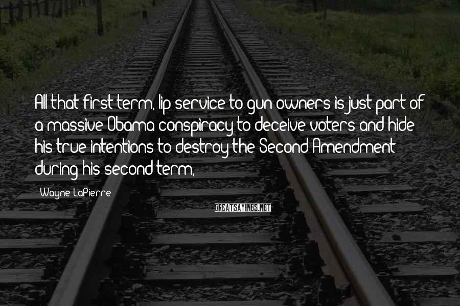 Wayne LaPierre Sayings: All that first term, lip service to gun owners is just part of a massive