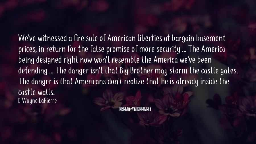 Wayne LaPierre Sayings: We've witnessed a fire sale of American liberties at bargain basement prices, in return for