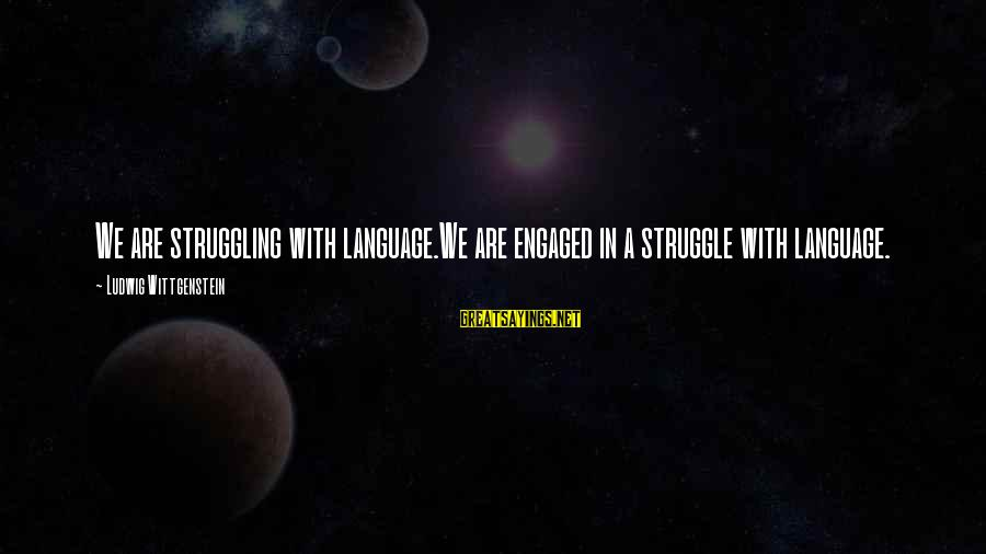 Wayne Rooney Book Sayings By Ludwig Wittgenstein: We are struggling with language.We are engaged in a struggle with language.