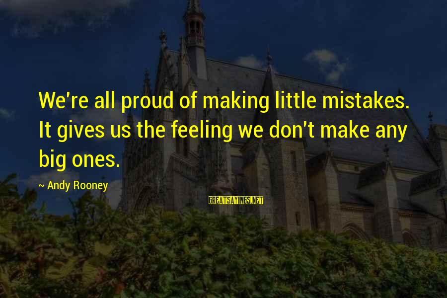 We All Make Mistakes Sayings By Andy Rooney: We're all proud of making little mistakes. It gives us the feeling we don't make