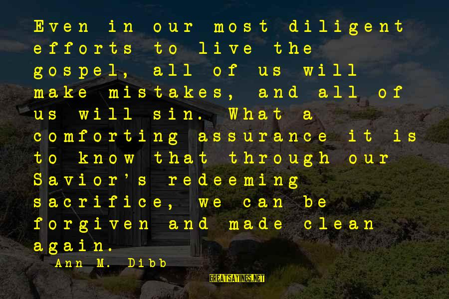 We All Make Mistakes Sayings By Ann M. Dibb: Even in our most diligent efforts to live the gospel, all of us will make