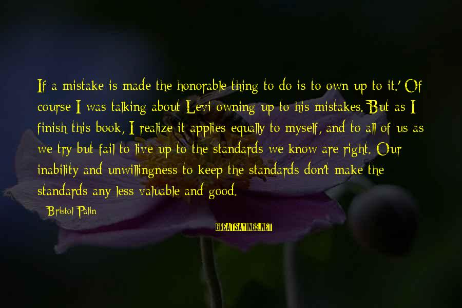 We All Make Mistakes Sayings By Bristol Palin: If a mistake is made the honorable thing to do is to own up to