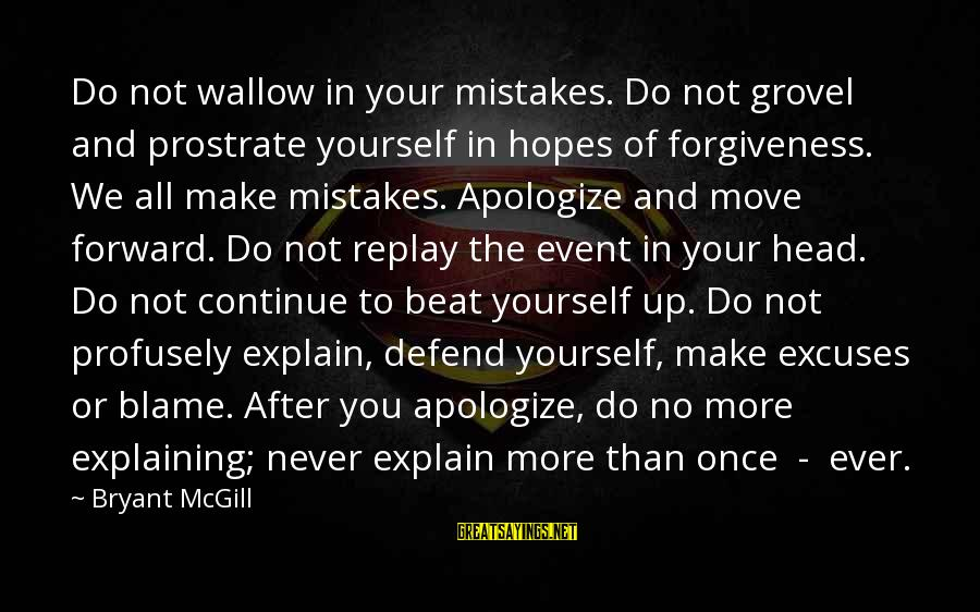 We All Make Mistakes Sayings By Bryant McGill: Do not wallow in your mistakes. Do not grovel and prostrate yourself in hopes of