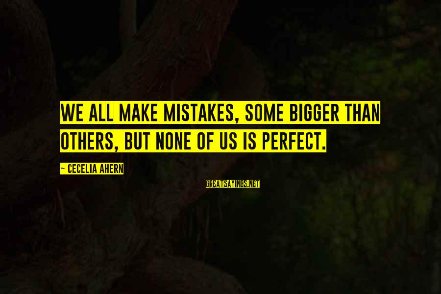 We All Make Mistakes Sayings By Cecelia Ahern: We all make mistakes, some bigger than others, but none of us is perfect.