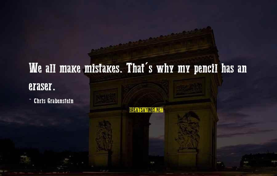We All Make Mistakes Sayings By Chris Grabenstein: We all make mistakes. That's why my pencil has an eraser.