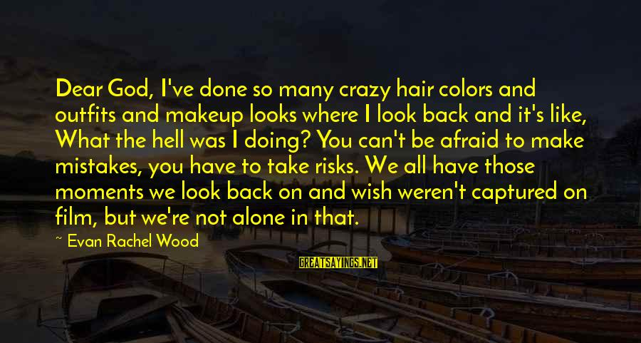 We All Make Mistakes Sayings By Evan Rachel Wood: Dear God, I've done so many crazy hair colors and outfits and makeup looks where