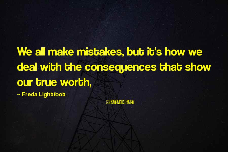 We All Make Mistakes Sayings By Freda Lightfoot: We all make mistakes, but it's how we deal with the consequences that show our