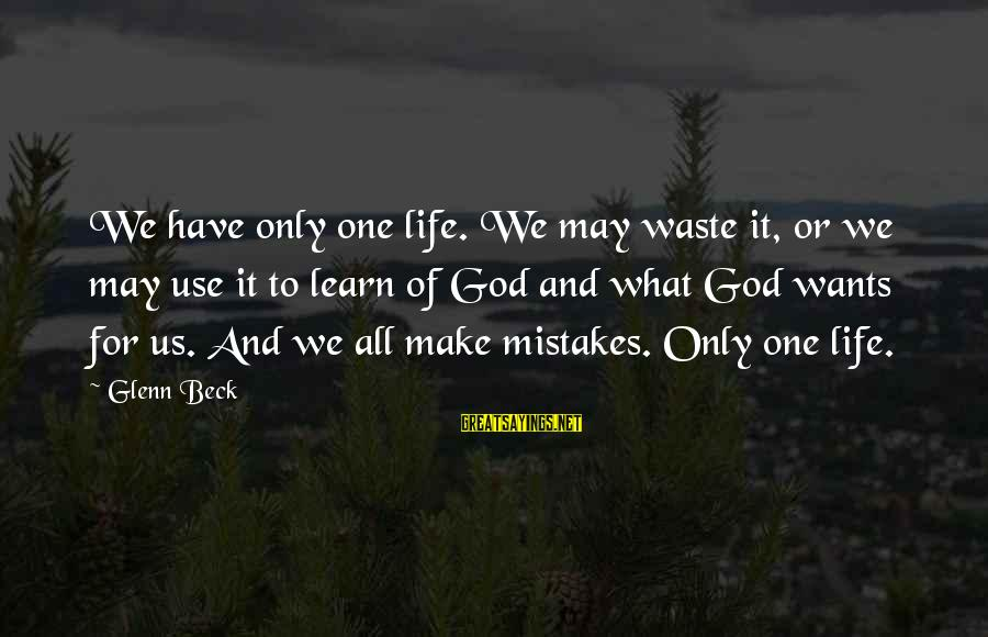 We All Make Mistakes Sayings By Glenn Beck: We have only one life. We may waste it, or we may use it to