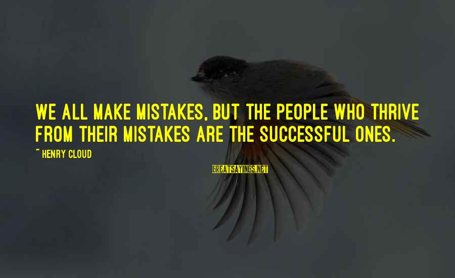 We All Make Mistakes Sayings By Henry Cloud: We all make mistakes, but the people who thrive from their mistakes are the successful