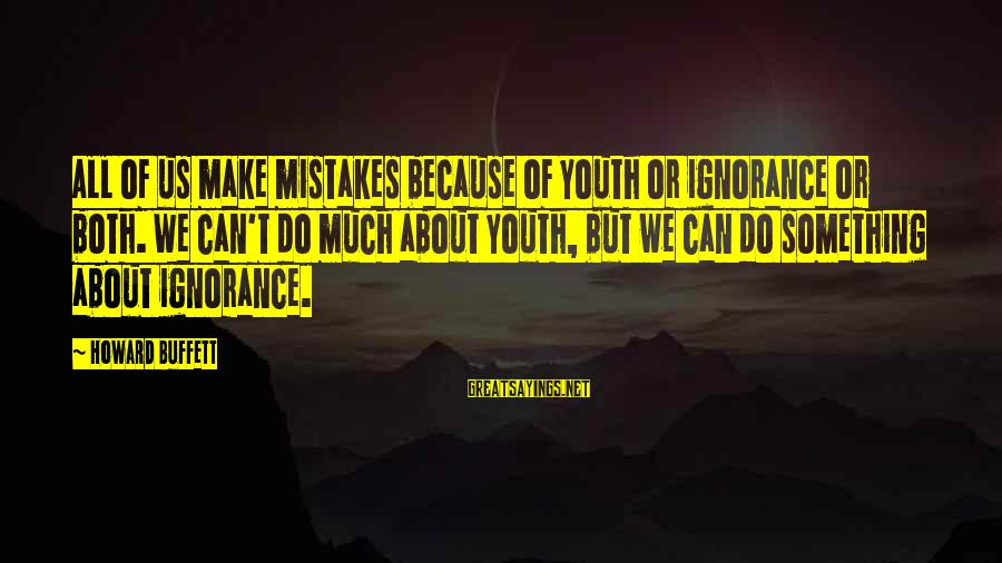We All Make Mistakes Sayings By Howard Buffett: All of us make mistakes because of youth or ignorance or both. We can't do