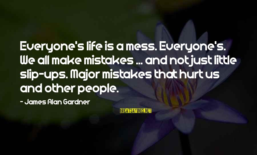 We All Make Mistakes Sayings By James Alan Gardner: Everyone's life is a mess. Everyone's. We all make mistakes ... and not just little