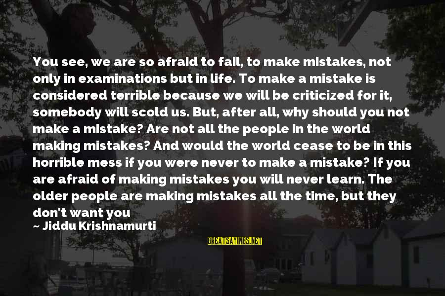 We All Make Mistakes Sayings By Jiddu Krishnamurti: You see, we are so afraid to fail, to make mistakes, not only in examinations