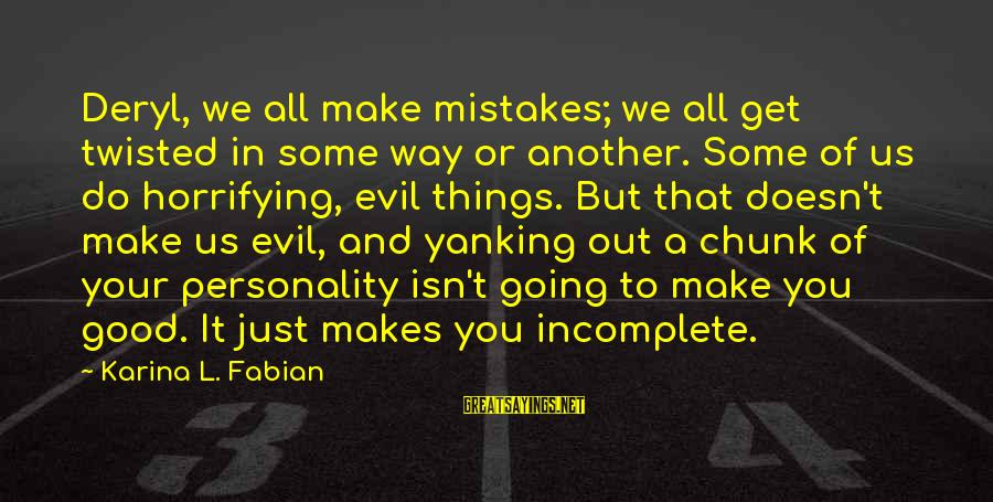 We All Make Mistakes Sayings By Karina L. Fabian: Deryl, we all make mistakes; we all get twisted in some way or another. Some