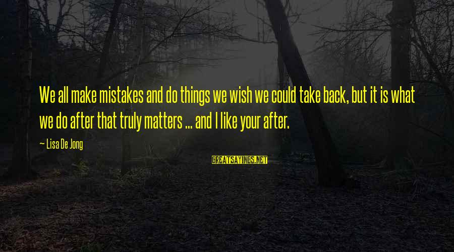 We All Make Mistakes Sayings By Lisa De Jong: We all make mistakes and do things we wish we could take back, but it