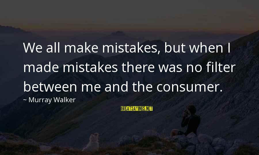We All Make Mistakes Sayings By Murray Walker: We all make mistakes, but when I made mistakes there was no filter between me